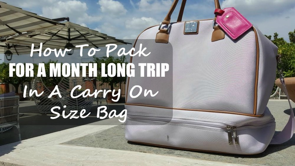HOW TO PACK FOR A MONTH LONG TRIP IN A CARRY ON SIZE BAG