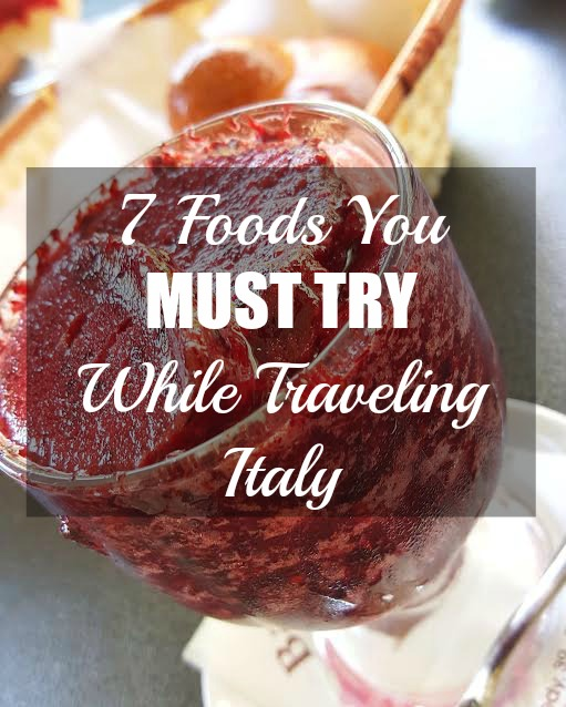 7 foods you must try while traveling italy.jpg