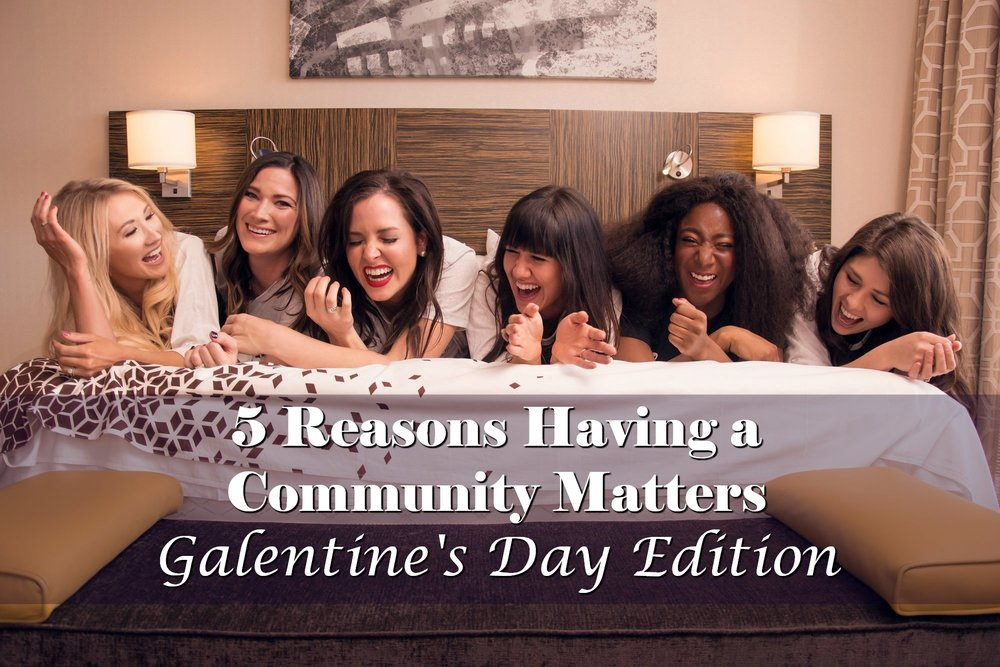 5 reasons having a community matters - galentines day edition.jpg