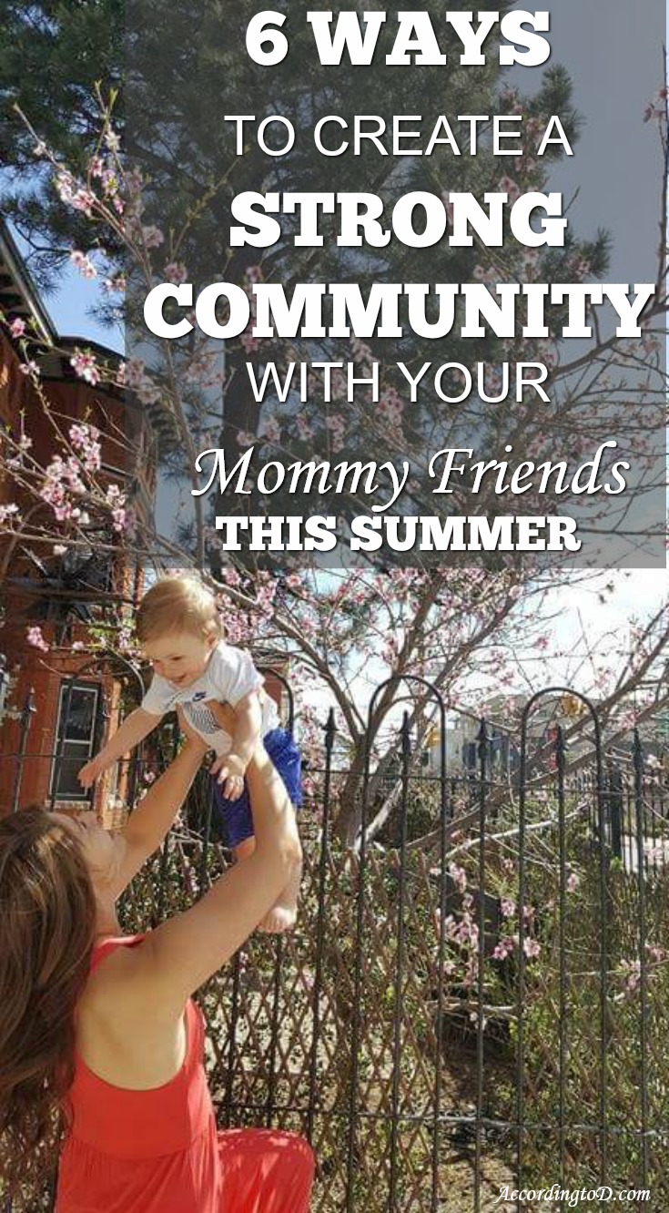 6 ways to create a strong community with your mommy friends this summer.jpg