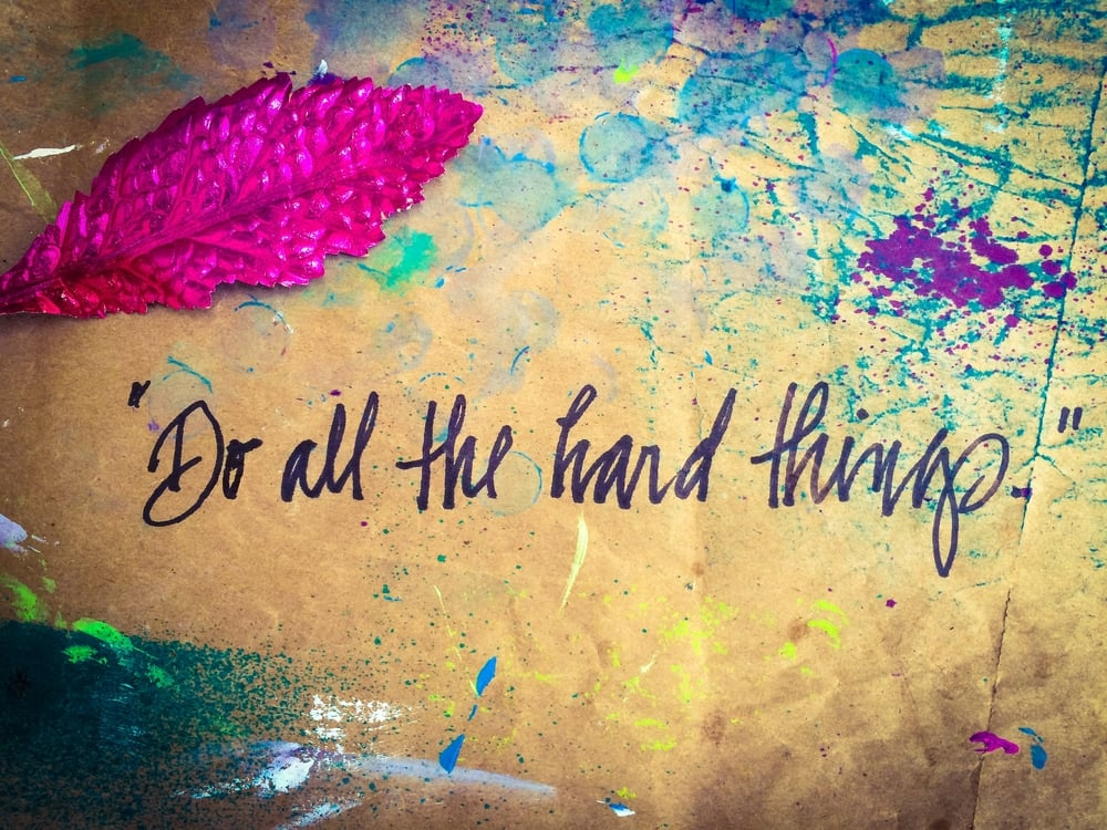 do all the hard things.