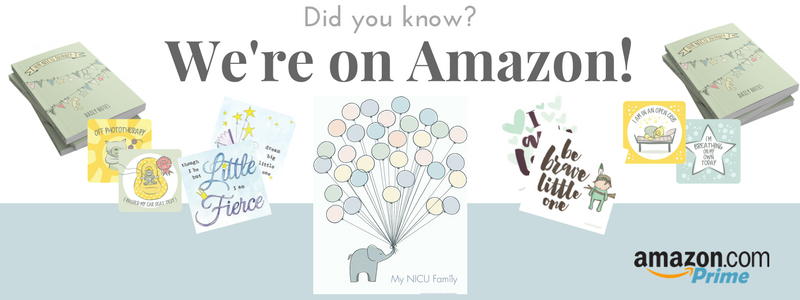You can find all of our products - milestone cards, NICU journals, crib art and NICU family posters on Amazon Prime