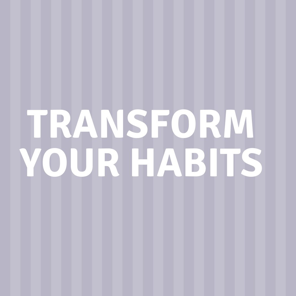 Transform Your Habits.jpg
