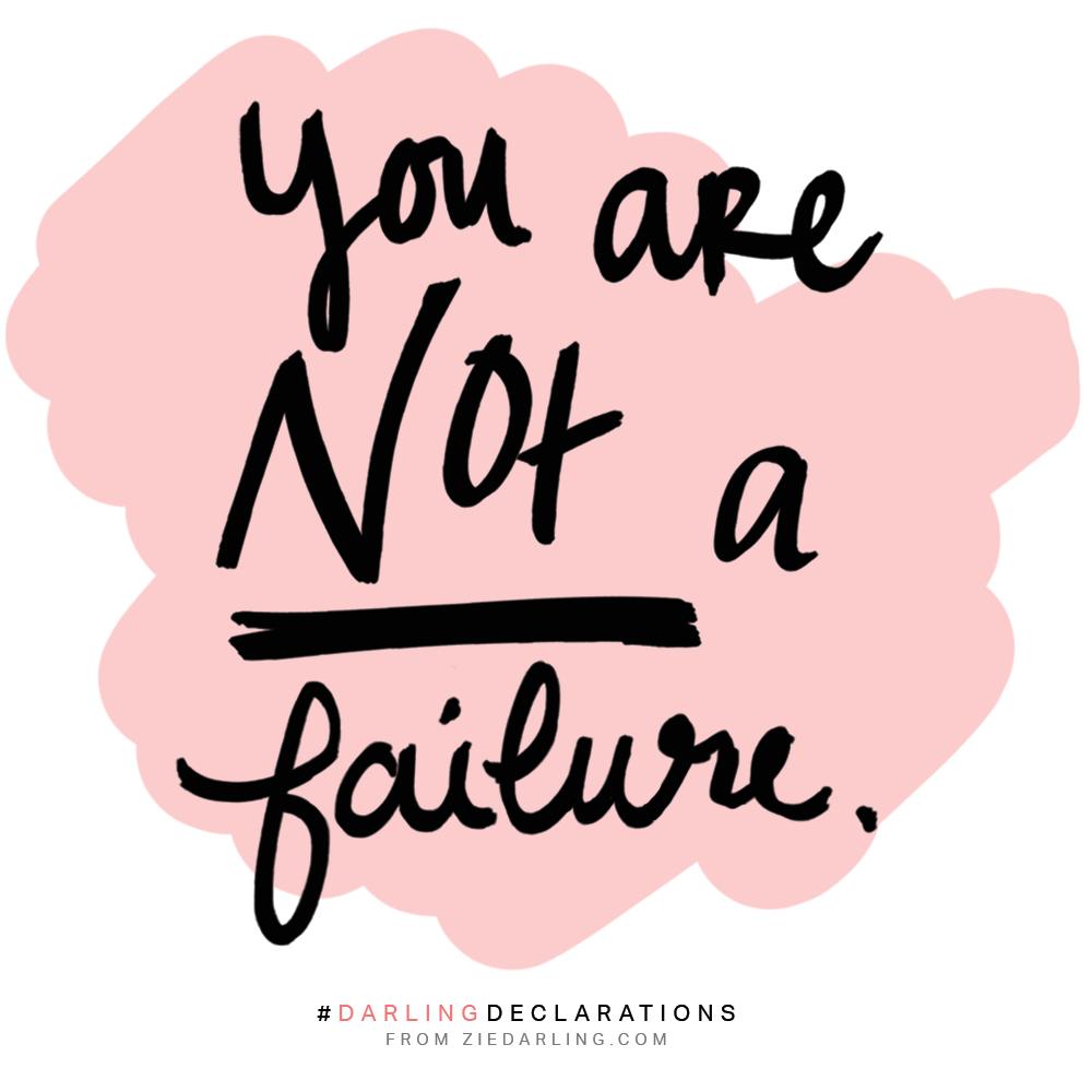 ZIEDARLING.COM | #DarlingDeclarations You are NOT a failure.