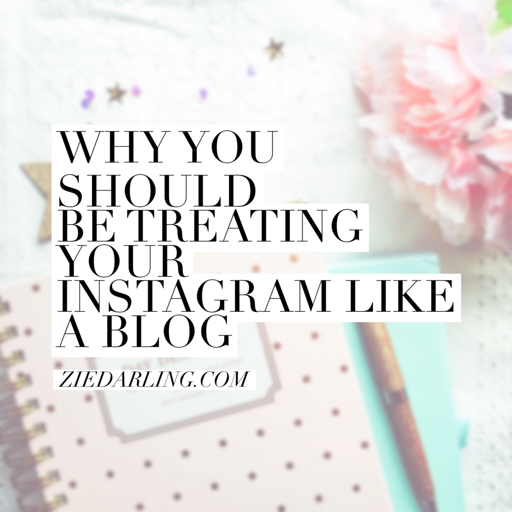 ziedarling.com | why you should be treating your instagram like a blog & how to do it