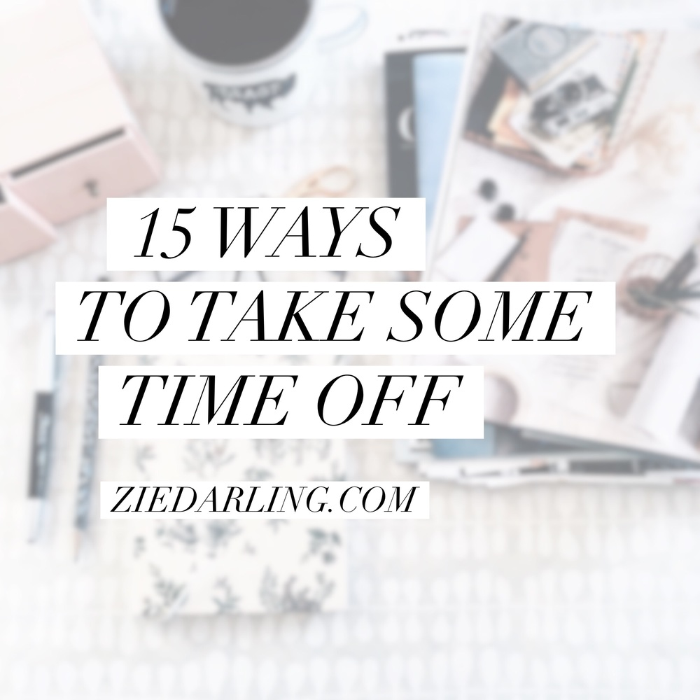 ziedarling.com | 15 ways to take some time off + a challenge #DarlingSelfLove