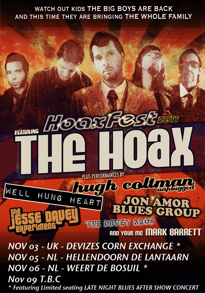 tickets for HOAXFEST featurng Well Hung Heart are on sale now  NOVEMBER 3rd UK - DEVIZES CORN EXCHANGE tickets from http://www.thehoax.co.uk/store/?page_id=290 NOVEMBER 5th NL - HELLENDOORN DE LANTAARN tickets from http://www.de-lantaarn.nl/nieuws.php?nieuwsitem=108 NOVEMBER 6th NL - WEERT DE BOSUIL tickets from http://www.debosuil.nl/activiteit.php?act=707