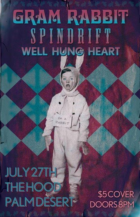 TONIGHT!!!!!!! - GRAM RABBIT, SPINDRIFT, & WELL HUNG HEART @ The Hood in Palm Desert. 8pm.