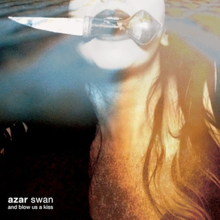 Azar Swan And Blow Us A Kiss.jpg