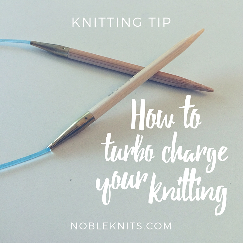 How to Turbo Charge Your Knitting!