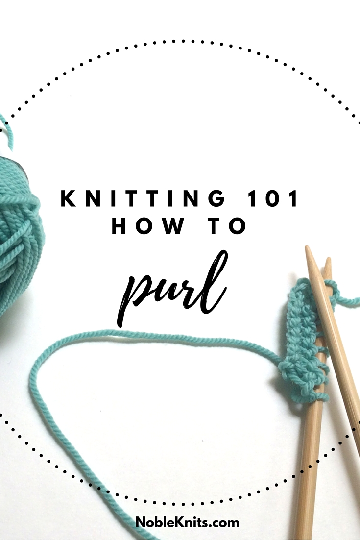 How To Purl Stitches In Knitting : Knitting: How-to Purl   Blog.NobleKnits