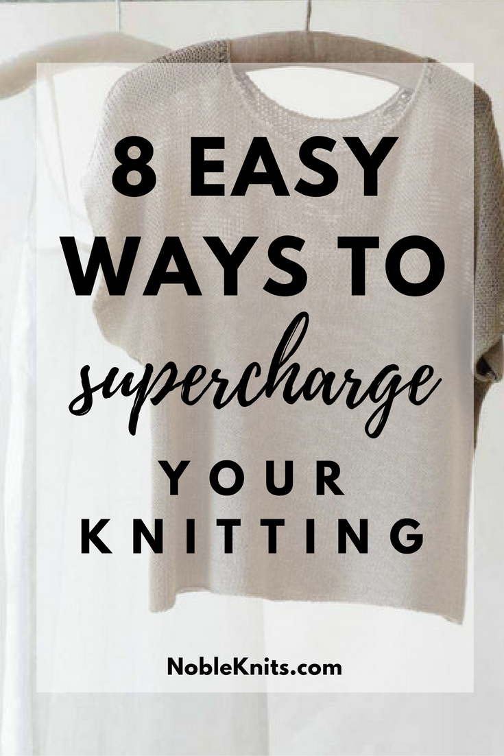 8 Easy Ways to Supercharge Your Knitting