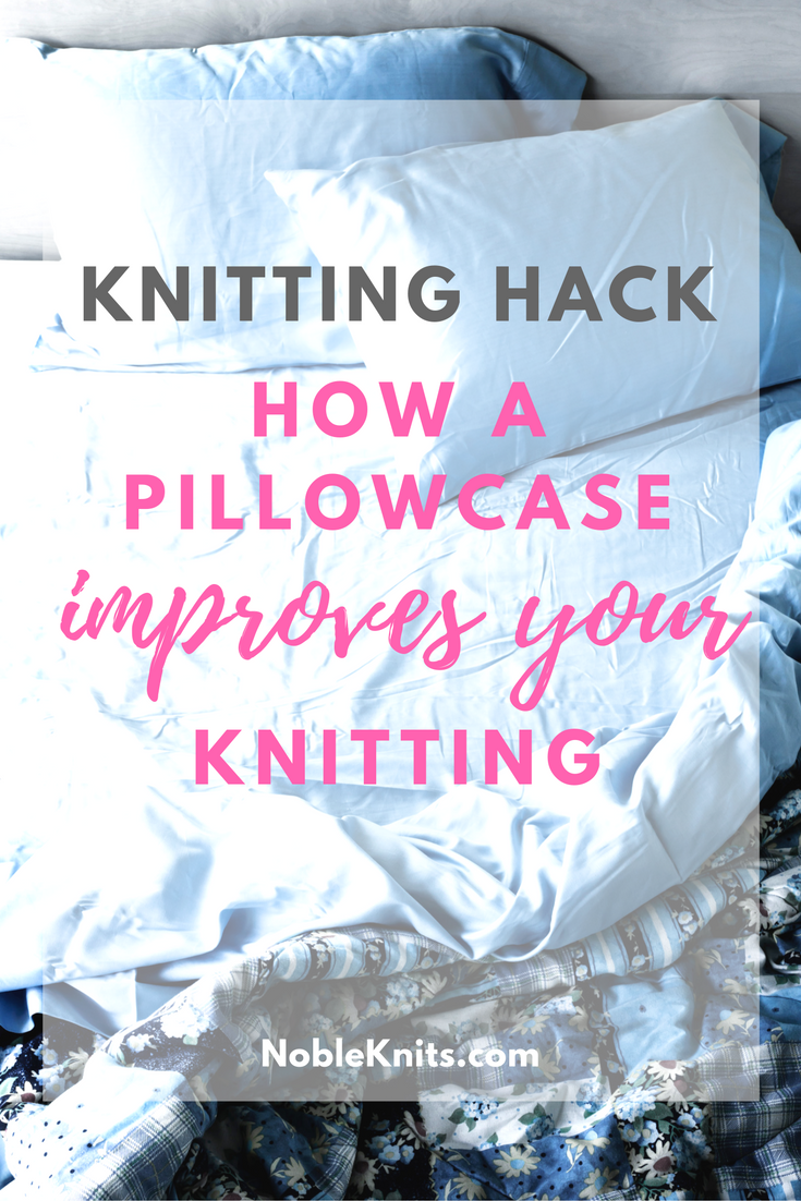 Knitting Hack: How a Pillowcase Improves Your Knitting
