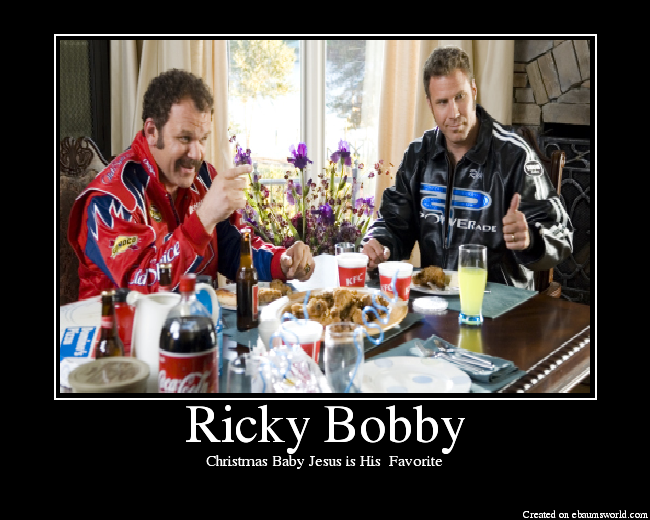 """Dear Lord Baby Jesus, I want to thank you for this wonderful meal, my two beautiful son's, Walker and Texas Ranger, and my Red-Hot Smokin' Wife, Carley"" Oh Ricky Bobby..."