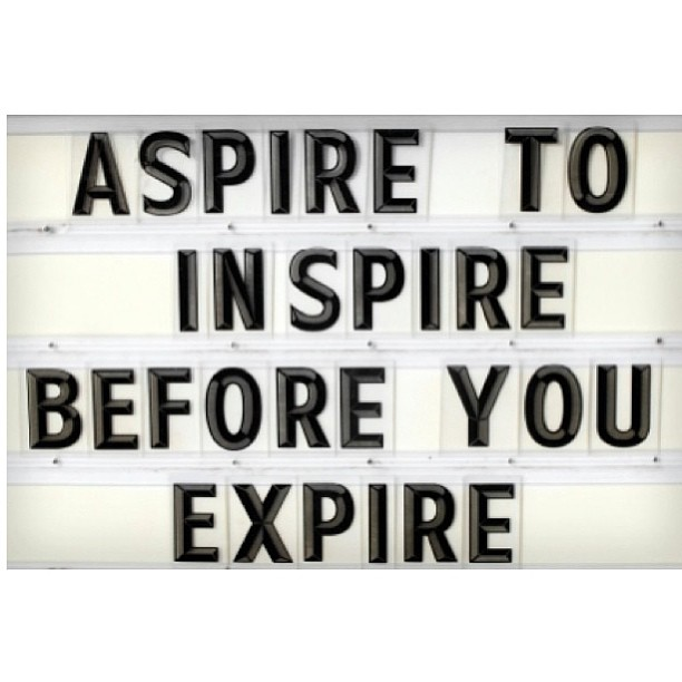 """Aspire to inspire before you Expire"" …. I like that #Goodquote #inspire"
