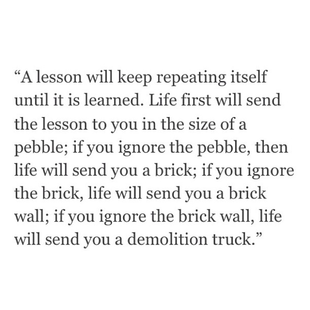 A lesson will keep repeating itself until it is learned… #igetitnow