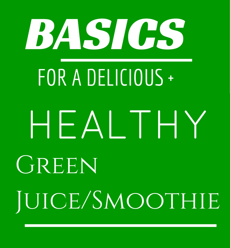 Basics for a Green Juice or Smoothie plus recipes
