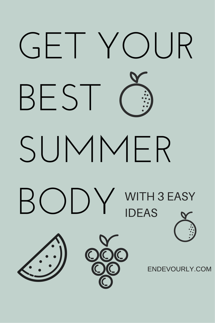 Get your best summer body with 3 easy ideas
