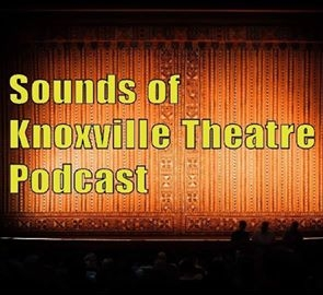 SOUNDS OF KNOXVILLE THEATRE PODCAST