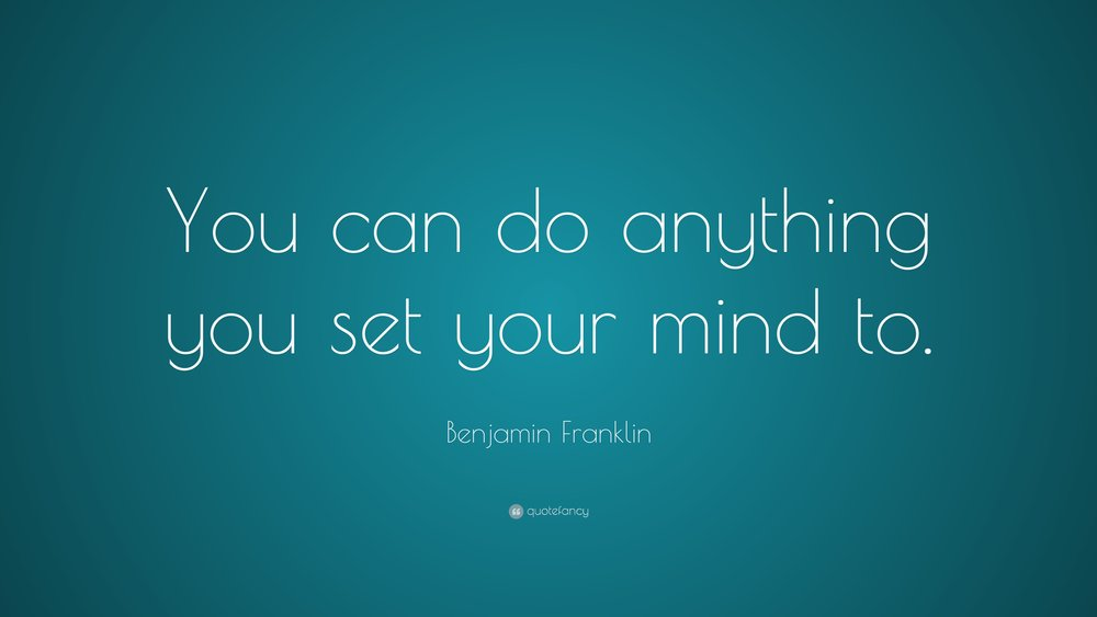 3766-Benjamin-Franklin-Quote-You-can-do-anything-you-set-your-mind-to.jpg