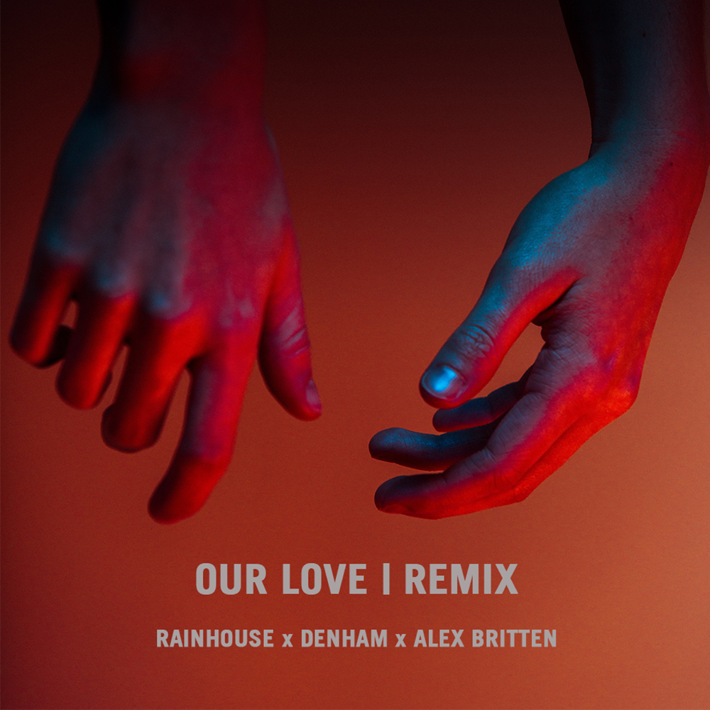 Our Love Remix | Rainhouse x Denham x Alex Britten