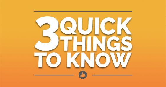 3 Quick Things to Know
