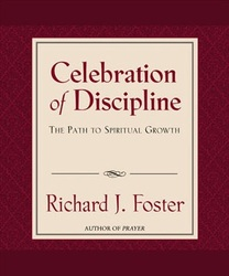 "THE CELEBRATION OF DISCIPLINE, by Richard Foster. I started reading this book many years ago. It is one of those that must be read and reread. It's been called the ""8th most important Christian book in the 20th century."""