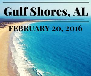 FEBRUARY 20 - GULF SHORES, ALABAMA. CLICK HERE FOR INFO