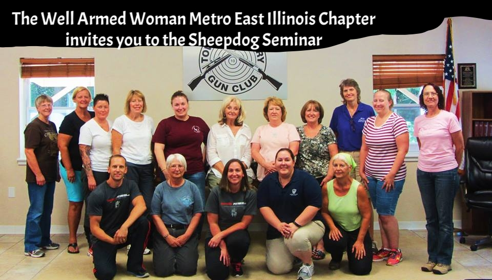 Sheepdog Seminars is a proud supporter of the Well Armed Woman. They now have chapters in almost every state. The Well Armed Woman Metro East Illinois Chapter is also supporting the Bethalto Sheepdog Seminar. If you sign up ON THIS PAGE (it must be on this page), a portion of the proceeds of the seminar will be given back to the WAW Metro East Illinois Chapter.