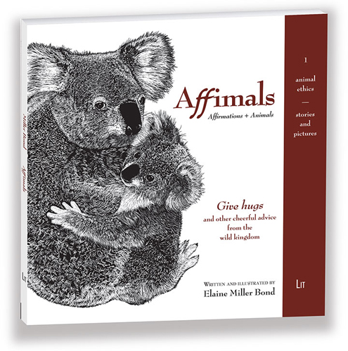 Affimals: Affirmations + Animals Written & illustrated by Elaine Miller Bond LIT Verlag (October 6, 2009)   ISBN-10:  3643102127; ISBN-13: 978-3643102126
