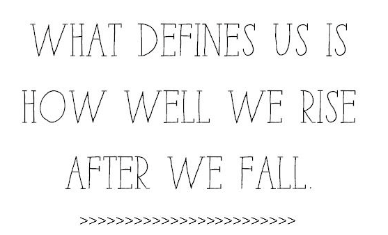 what defines us is how we rise after we fall