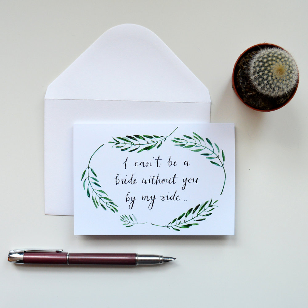 'I can't be a bride without you...' bridesmaid card