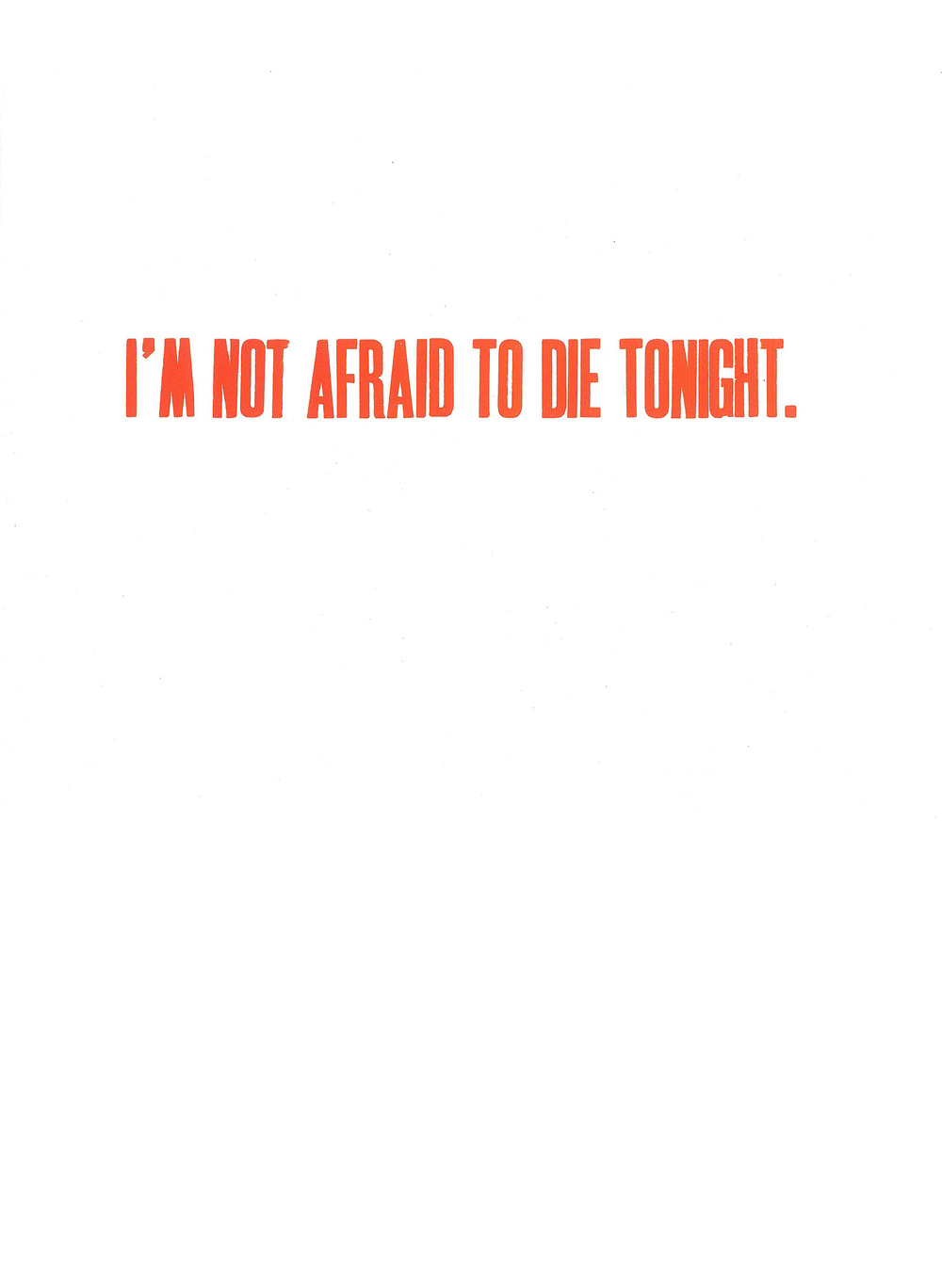 I'm not afraid to die tonight.