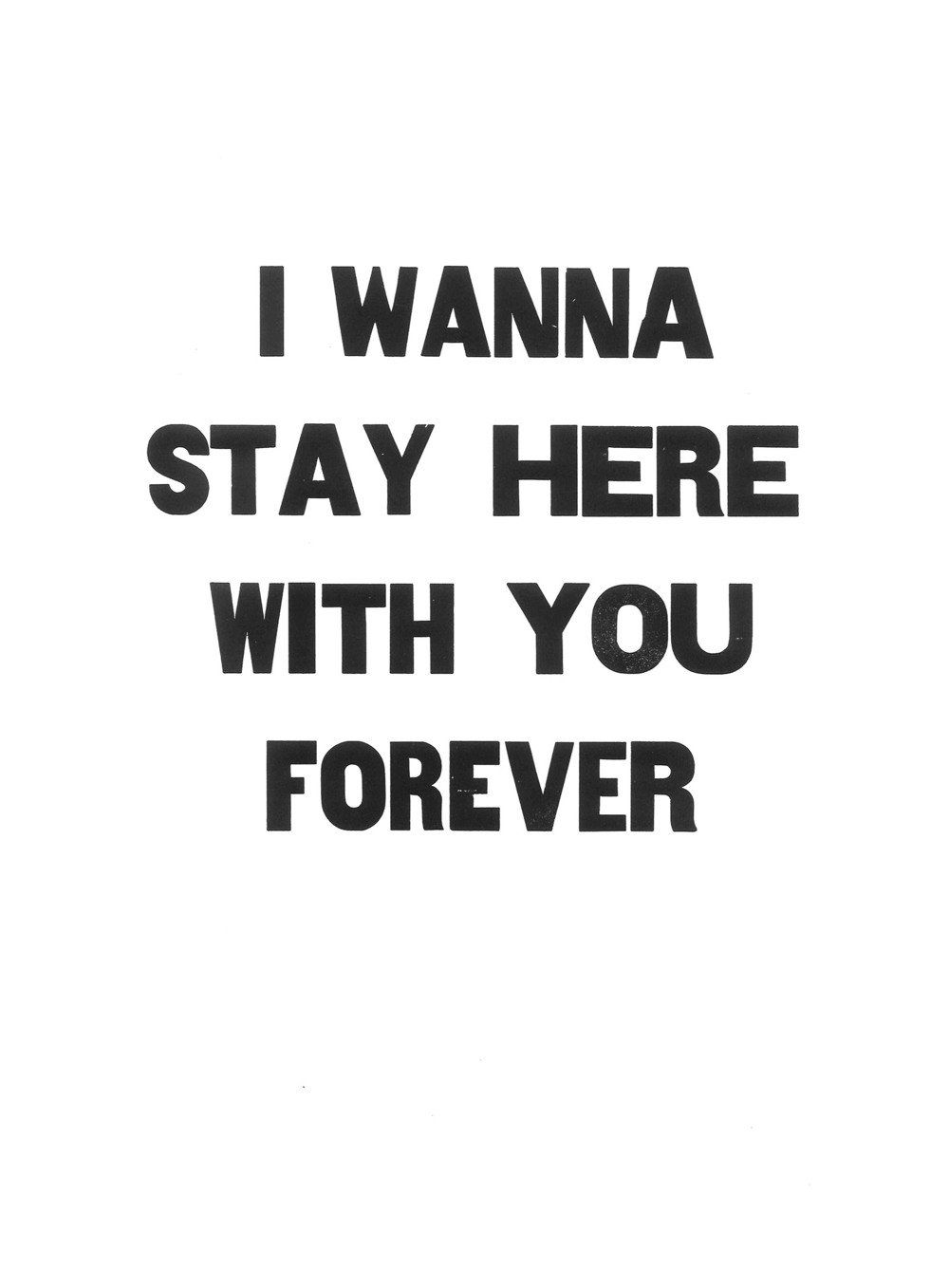 I wanna stay here with you forever