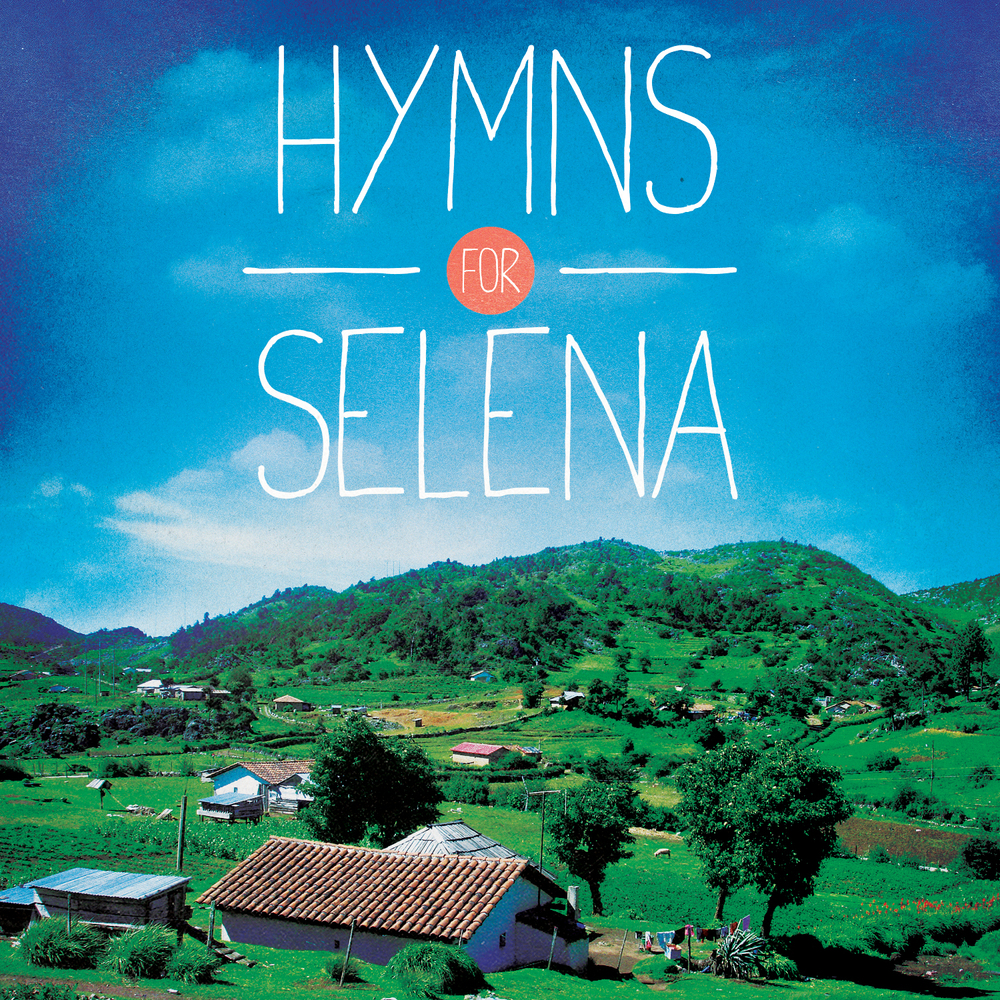 HYMNS FOR SELENA  Sign up for our mailing list and recieve a free album featuring: Lauren Chandler, David Gentiles, Michael Bleecker and more   Join The Story & Get Free Album