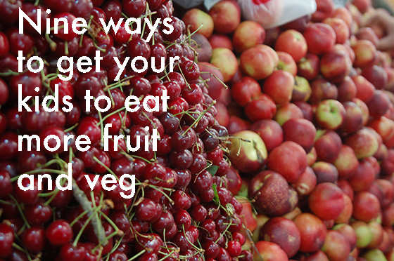 Nine ways to get your kids to eat more fruit and veg