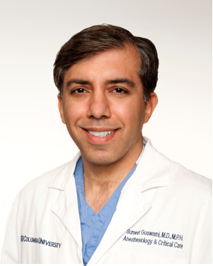 - Dr. Sumeet Goswami is a renowned physician who was formerly an Associate Professor of Anesthesiology at Columbia University Medical Center. He completed his residency & fellowship training at Columbia University Medical Center. At Columbia, Dr. Goswami received numerous awards and honors including the Chairman's Award for excellence. He has served on national anesthesiology committees & has also published his clinical & research experience in some of the top Anesthesiology journals & textbooks in the world.When Sumeet is not practicing medicine, you will see him in Central Park on a bike, reading a book on Hogwarts or enjoying theater with his wife. In winter, he enjoys skiing in Colorado with his wife.