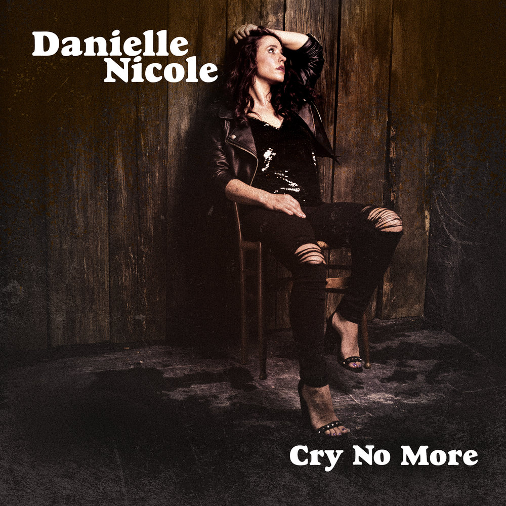 Danielle Nicole, Cry No More