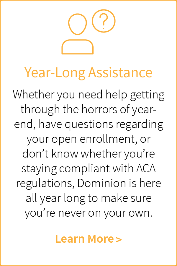 Dominion offers year-long assistance to our clients.
