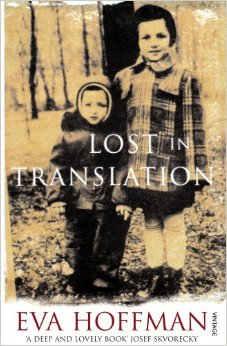 lost in translation eva hoffman Lost in translation, eva hoffman's 1989 account of her family's difficult emigration from poland to canada and her own subsequent immigration to the united states, is.