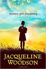 "BROWN GIRL DREAMING    by Jacqueline Woodson     ""And somewhere else James Baldwin is writing about injustice, each novel, each essay, changing the world.""    read 10/10/14"