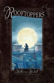 "ROOFTOPPERS  by Katherine Rundell     ""On the morning of its first birthday, a baby was found floating in a cello case in the middle of the English Channel.""    read 9/28/14"