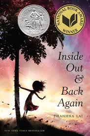 "INSIDE OUT & BACK AGAIN by Thanhha Lai    ""Maybe soldiers will no longer patrol our neighborhood, maybe I can jump rope after dark, maybe the whistles that tell Mother to push us under the bed will stop screeching.""    read 7/9/14"