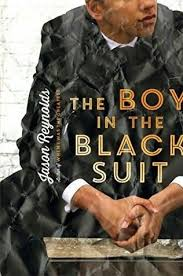 "THE BOY IN THE BLACK SUIT by Jason Reynolds    ""It's so weird how a person can be a normal part of your everyday life, and then just disappear. And when they do, you realize that some of those everyday things go with them.""    read 1/12/15"