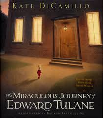 "THE MIRACULOUS JOURNEY OF EDWARD TULANE by Kate DiCamillo    ""If you have no intention of loving or being loved, then the whole journey is pointless.""    read 3/11/15"