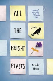 "ALL THE BRIGHT PLACES by Jennifer Niven    ""Finch's Rules For Wandering: 1. There are no rules, because life is made up of too many rules as it is.""    read 4/20/15"