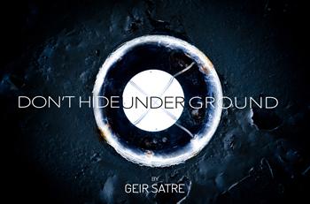 Dont-Hide-Underground-thumb-350-geir-satre.jpg