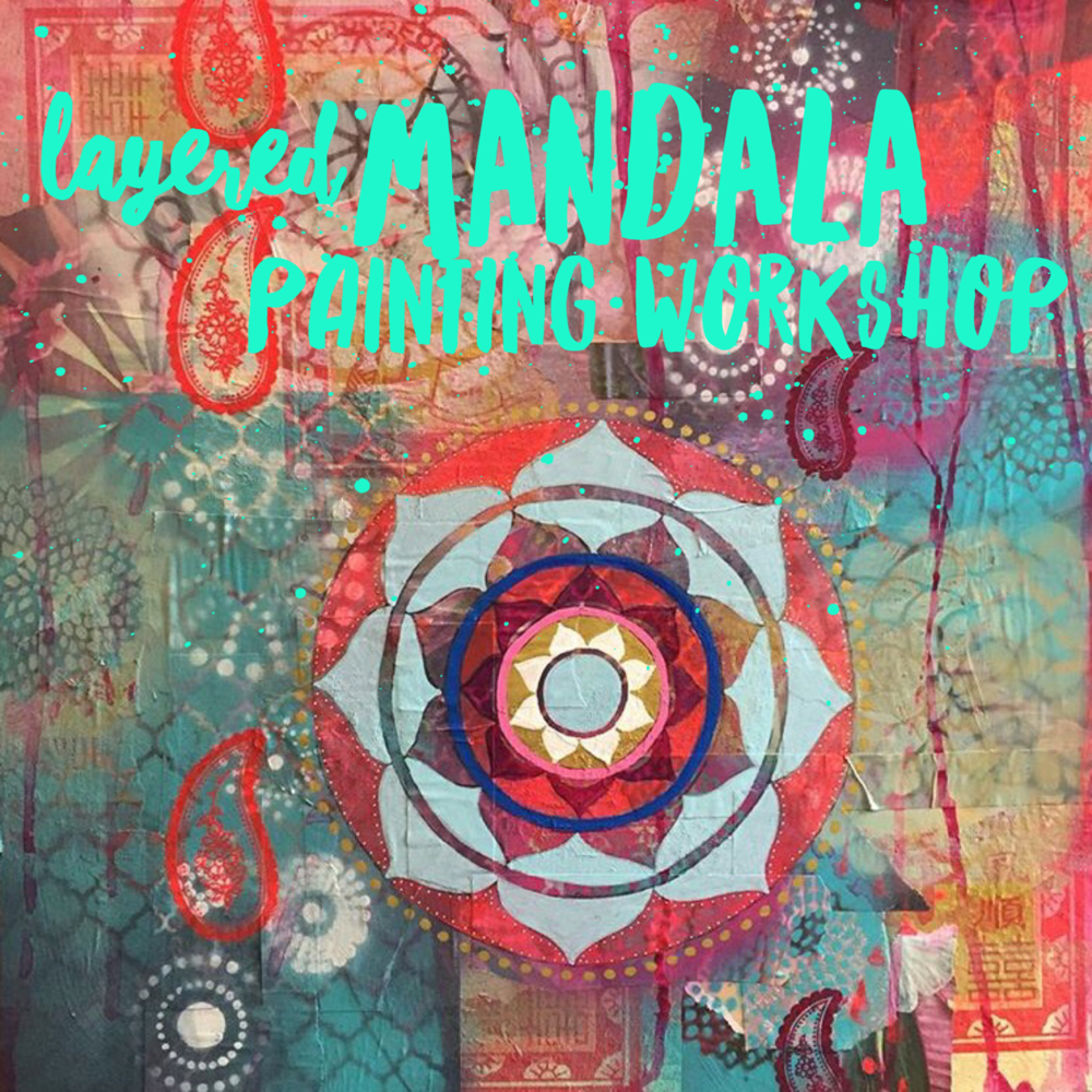 Layered Painting Mandala Painting Workshop with Faith Evans-Sills
