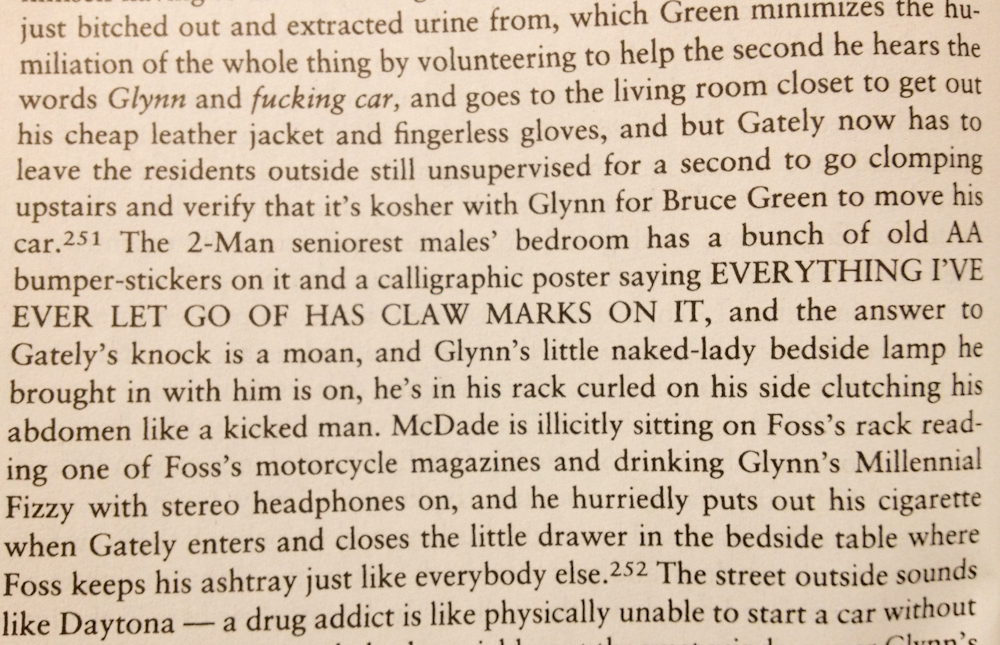 Everything I've ever let go of has claw marks on it [page 606, Infinite Jest, by David Foster Wallace]