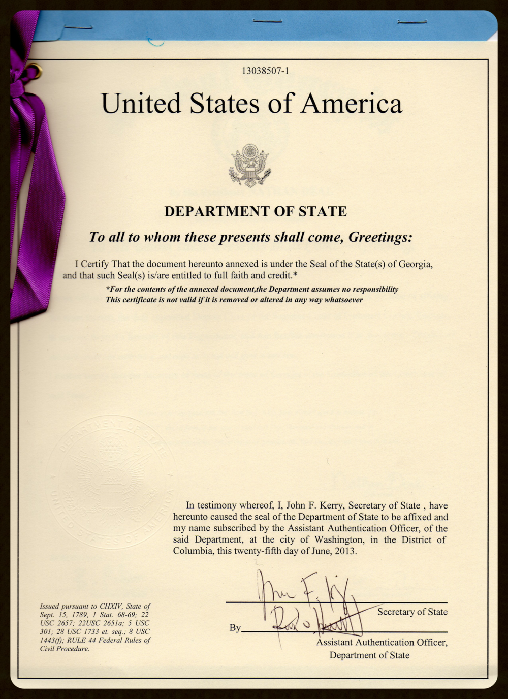 "ANNEXED UNDER THE SEAL OF THE STATE OF GEORGIA IS/ARE ENTITLED TO FULL FAITH AND CREDIT.*        FULL FAITH AND CREDIT IS   ""RECOGNITION, ACCEPTANCE AND ENFORCEMENT OF THE LAWS, ORDERS AND JUDGMENT OF ANOTHER JURISDICTION; SPECIF., THE RECOGNITION BY ONE STATE OF ANOTHER STATE'S LEGAL DECISION.""           TITLE 22 —    FOREIGN RELATIONS [ 22 CFR ]"